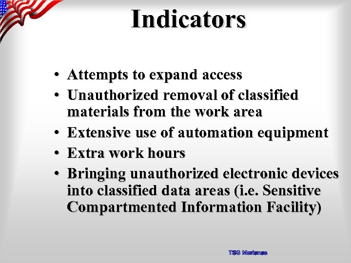 Indicators • Attempts to expand access • Unauthorized removal of classified materials from the