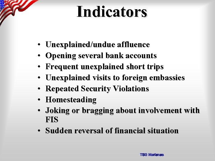 Indicators • • Unexplained/undue affluence Opening several bank accounts Frequent unexplained short trips Unexplained