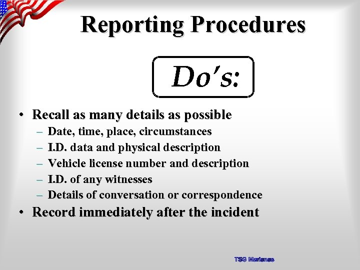 Reporting Procedures Do's: • Recall as many details as possible – – – Date,