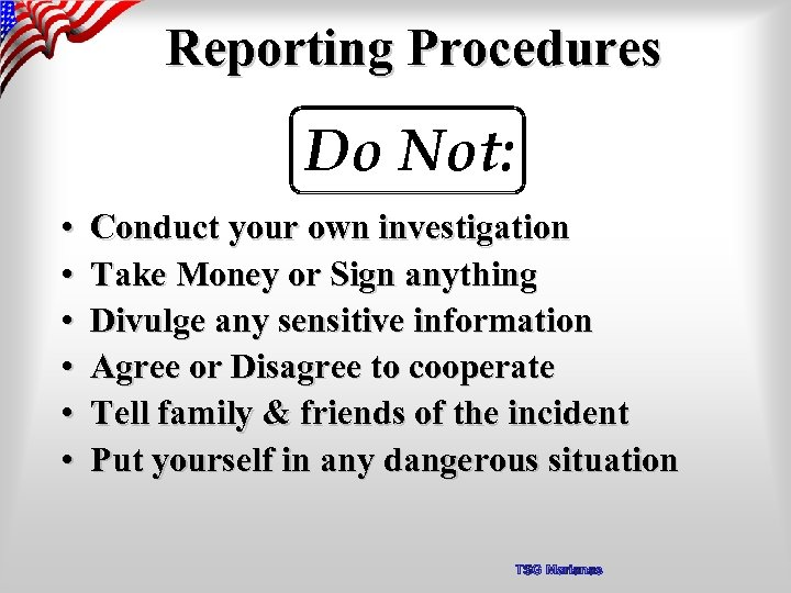 Reporting Procedures Do Not: • • • Conduct your own investigation Take Money or