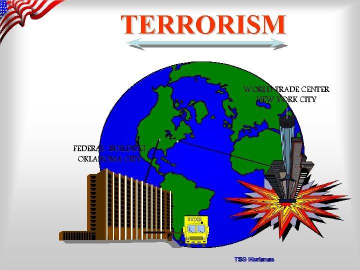 TERRORISM WORLD TRADE CENTER NEW YORK CITY FEDERAL BUILDING OKLAHOMA CITY . . RYDER