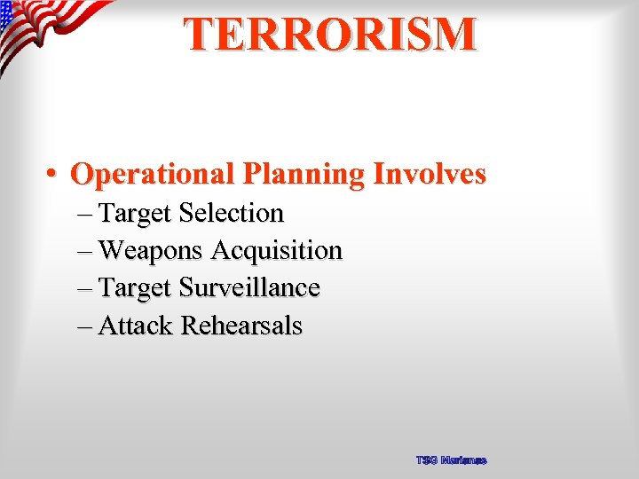 TERRORISM • Operational Planning Involves – Target Selection – Weapons Acquisition – Target Surveillance