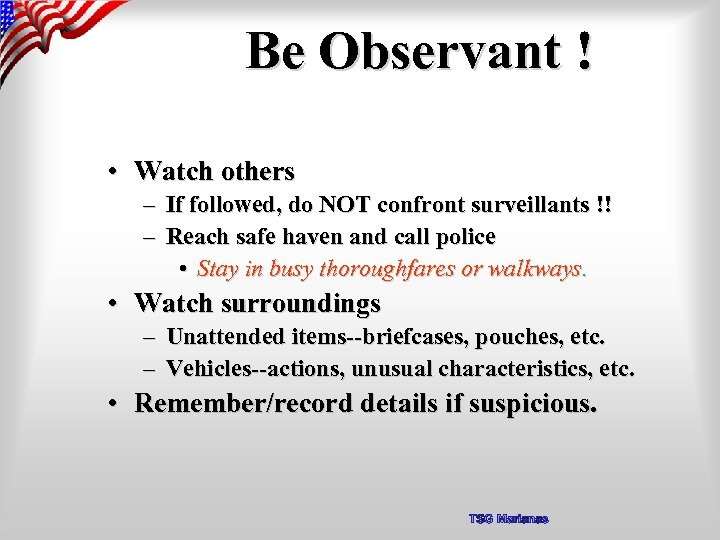 Be Observant ! • Watch others – If followed, do NOT confront surveillants !!