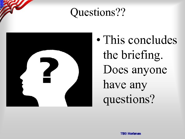 Questions? ? • This concludes the briefing. Does anyone have any questions? TSG Marianas
