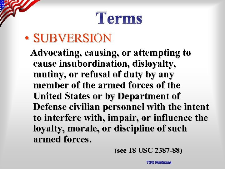 Terms • SUBVERSION Advocating, causing, or attempting to cause insubordination, disloyalty, mutiny, or refusal