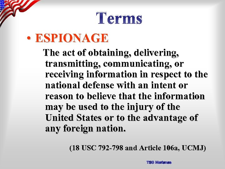 Terms • ESPIONAGE The act of obtaining, delivering, transmitting, communicating, or receiving information in