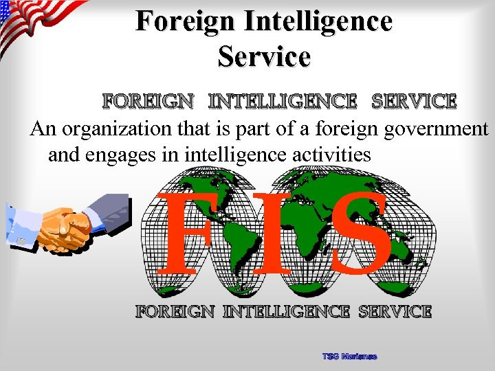 Foreign Intelligence Service FOREIGN INTELLIGENCE SERVICE An organization that is part of a foreign