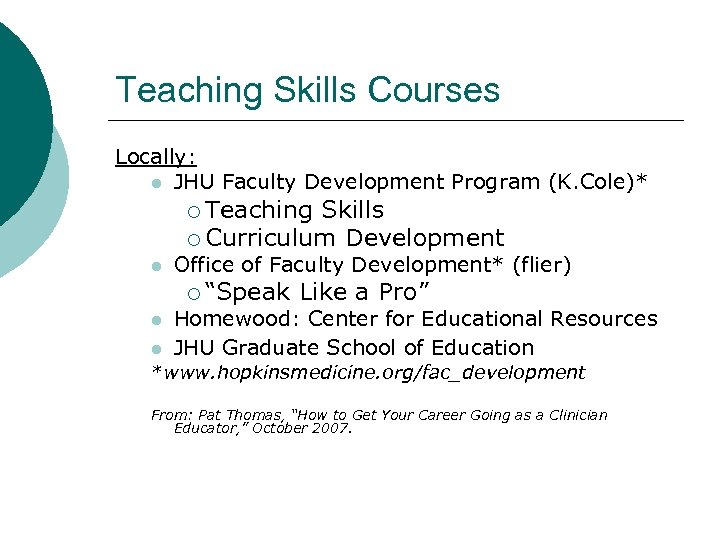 Teaching Skills Courses Locally: l JHU Faculty Development Program (K. Cole)* ¡ Teaching Skills