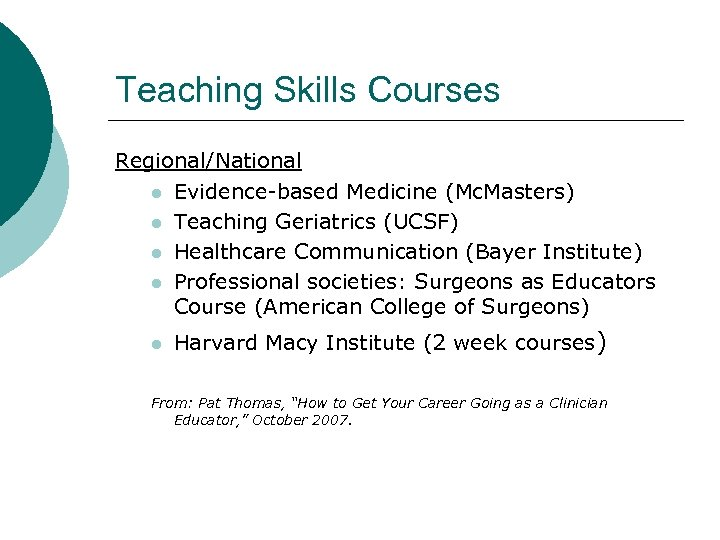 Teaching Skills Courses Regional/National l Evidence-based Medicine (Mc. Masters) l Teaching Geriatrics (UCSF) l
