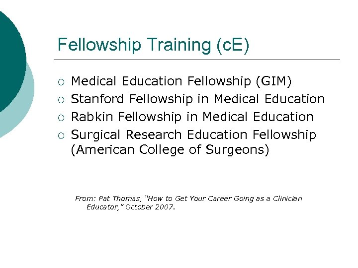 Fellowship Training (c. E) ¡ ¡ Medical Education Fellowship (GIM) Stanford Fellowship in Medical