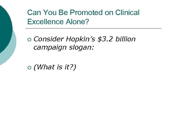 Can You Be Promoted on Clinical Excellence Alone? ¡ ¡ Consider Hopkin's $3. 2