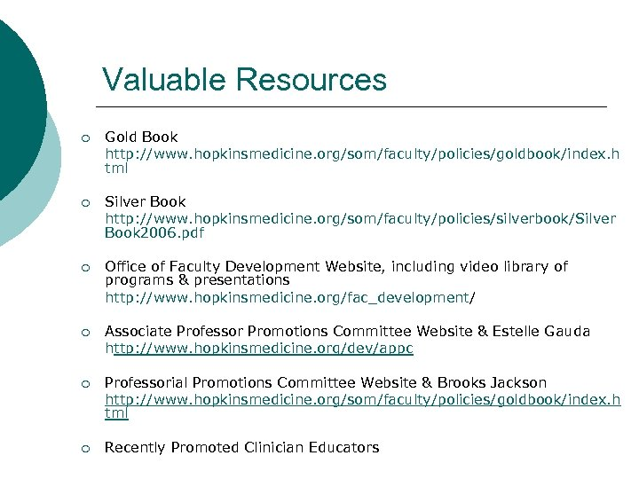 Valuable Resources ¡ Gold Book http: //www. hopkinsmedicine. org/som/faculty/policies/goldbook/index. h tml ¡ Silver Book