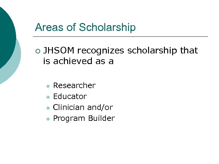 Areas of Scholarship ¡ JHSOM recognizes scholarship that is achieved as a l l