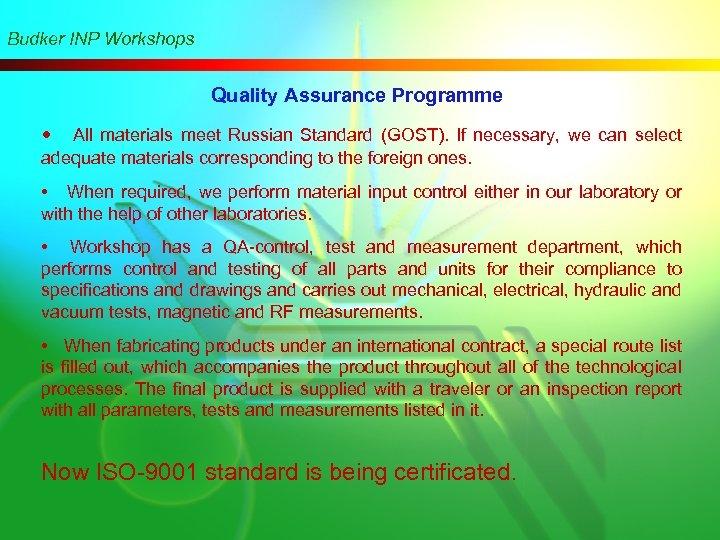 Budker INP Workshops Quality Assurance Programme • All materials meet Russian Standard (GOST). If