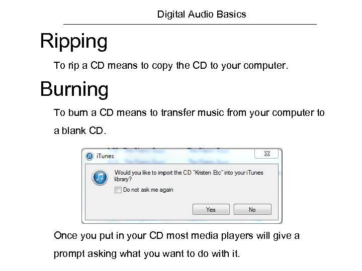 Digital Audio Basics Ripping To rip a CD means to copy the CD to