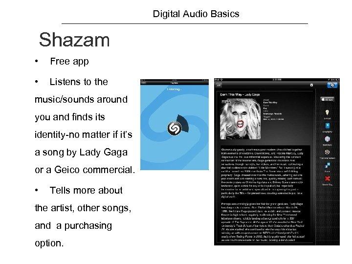Digital Audio Basics Shazam • Free app • Listens to the music/sounds around you