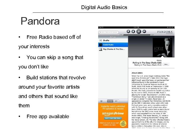Digital Audio Basics Pandora • Free Radio based off of your interests • You
