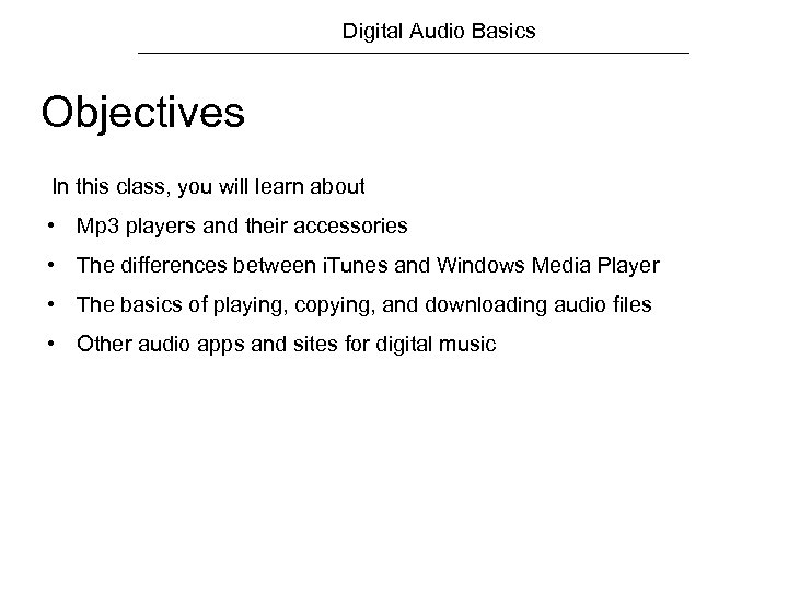 Digital Audio Basics Objectives In this class, you will learn about • Mp 3