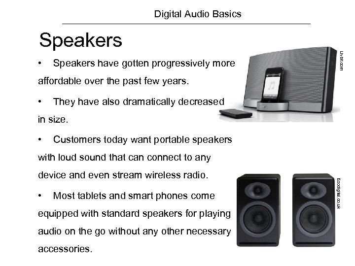 Digital Audio Basics • Speakers have gotten progressively more Livbit. com Speakers affordable over