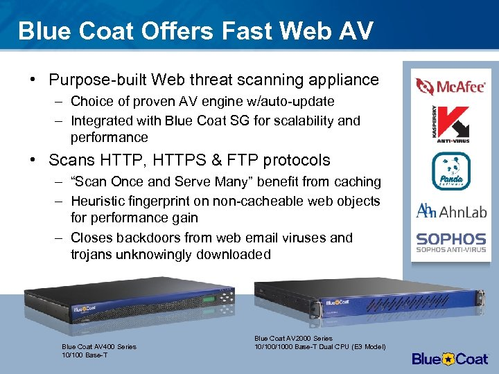 Blue Coat Offers Fast Web AV • Purpose-built Web threat scanning appliance – Choice