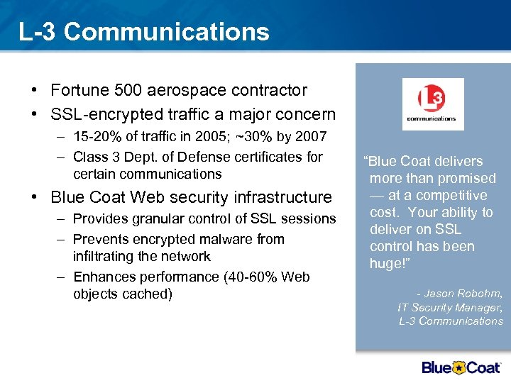 L-3 Communications • Fortune 500 aerospace contractor • SSL-encrypted traffic a major concern –