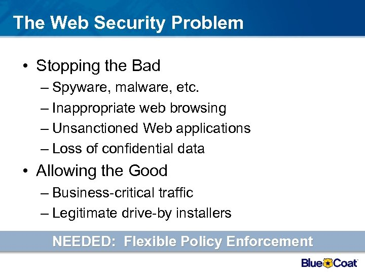 The Web Security Problem • Stopping the Bad – Spyware, malware, etc. – Inappropriate