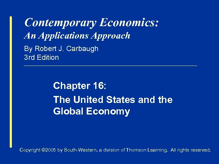 Contemporary Economics: An Applications Approach By Robert J. Carbaugh 3 rd Edition Chapter 16: