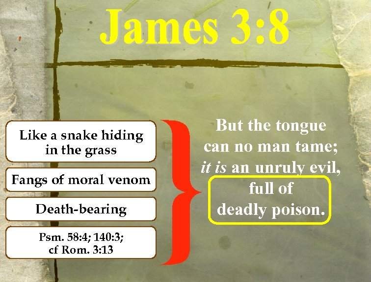 Like a snake hiding in the grass Fangs of moral venom Death-bearing Psm. 58: