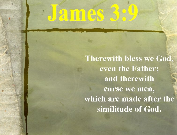 Therewith bless we God, even the Father; and therewith curse we men, which are