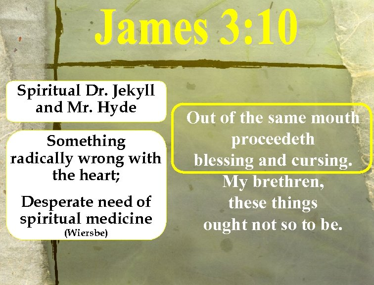 Spiritual Dr. Jekyll and Mr. Hyde Something radically wrong with the heart; Desperate need