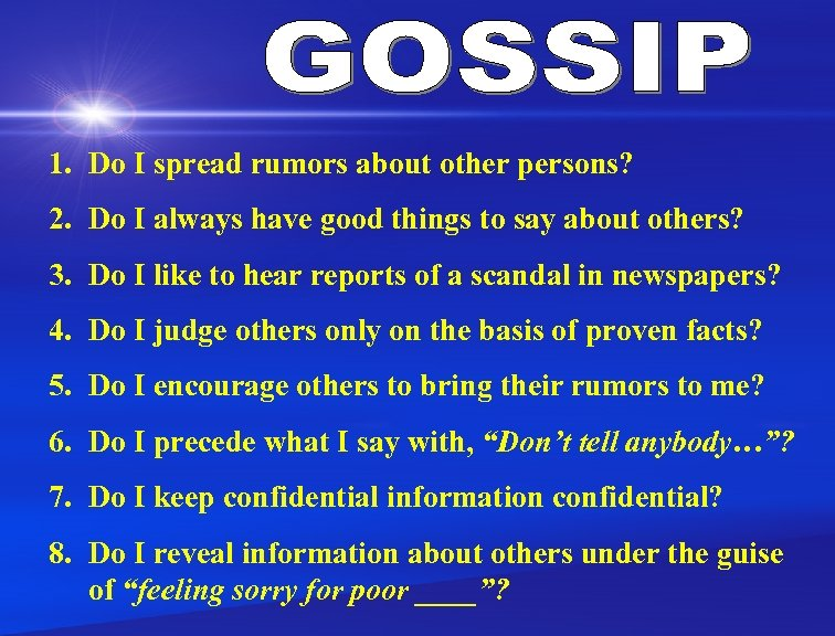 1. Do I spread rumors about other persons? 2. Do I always have good