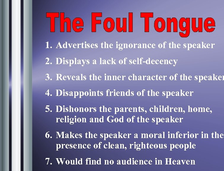 1. Advertises the ignorance of the speaker 2. Displays a lack of self-decency 3.