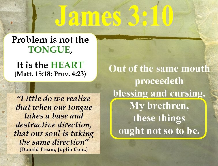 Problem is not the TONGUE, It is the HEART (Matt. 15: 18; Prov. 4: