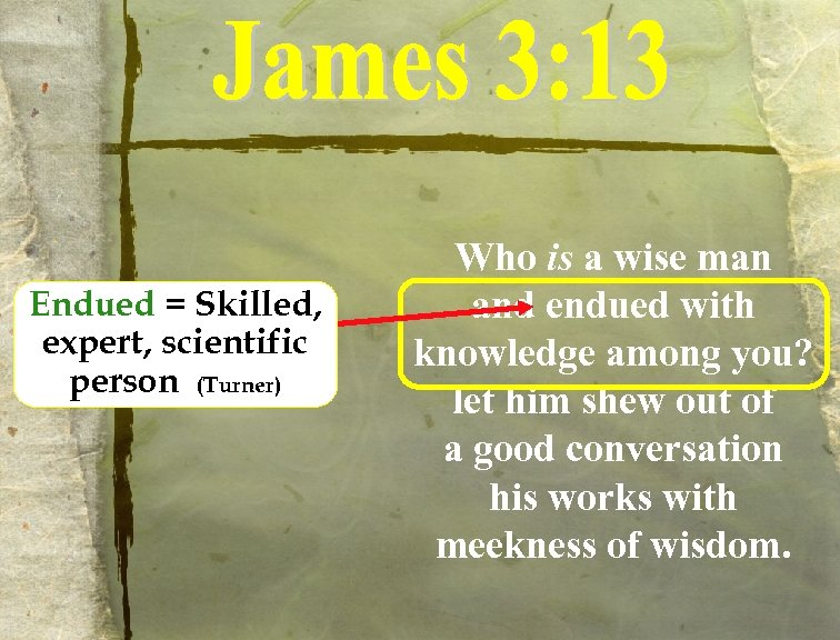 Endued = Skilled, expert, scientific person (Turner) Who is a wise man and endued