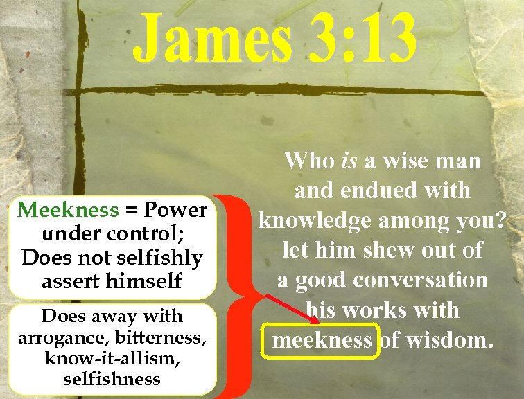 Who is a wise man and endued with knowledge among you? let him shew