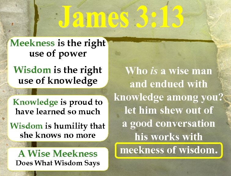 Meekness is the right use of power Wisdom is the right use of knowledge