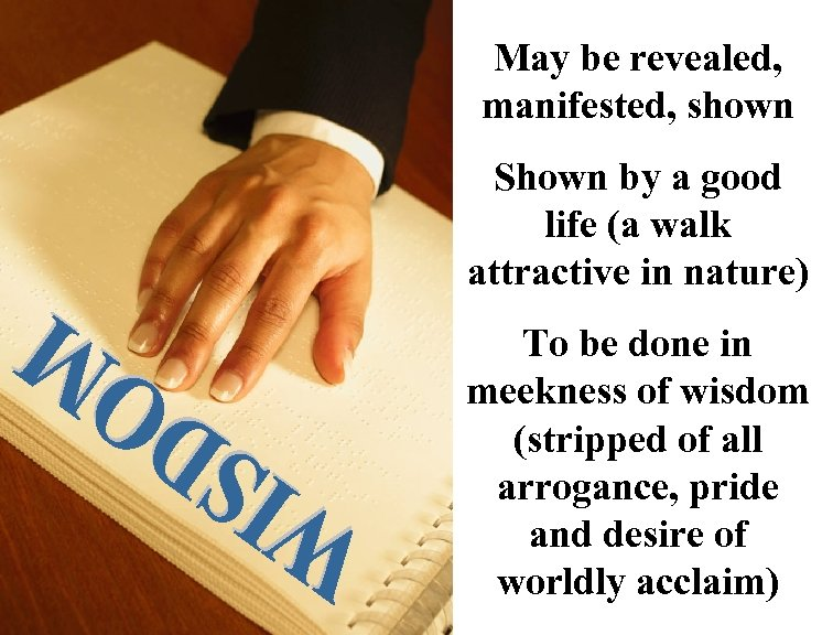 May be revealed, manifested, shown Shown by a good life (a walk attractive in