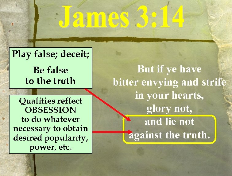 Play false; deceit; Be false to the truth Qualities reflect OBSESSION to do whatever