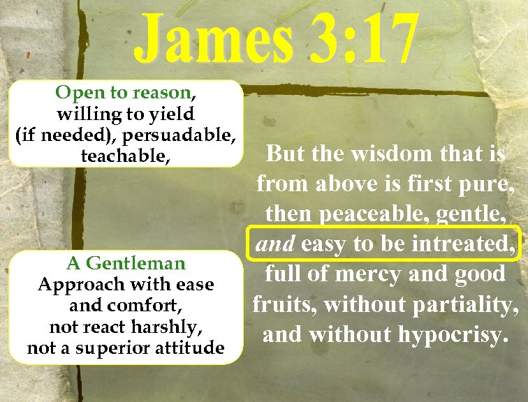 Open to reason, willing to yield (if needed), persuadable, teachable, A Gentleman Approach with