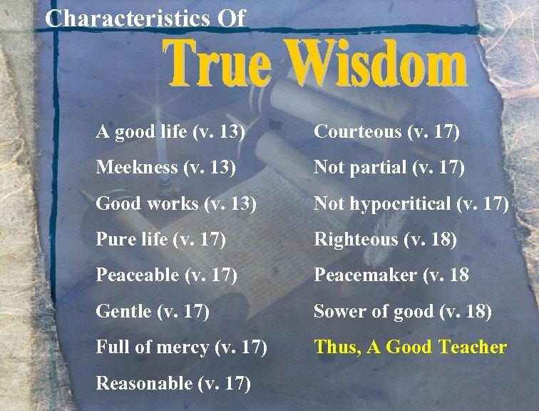 Characteristics Of A good life (v. 13) Courteous (v. 17) Meekness (v. 13) Not