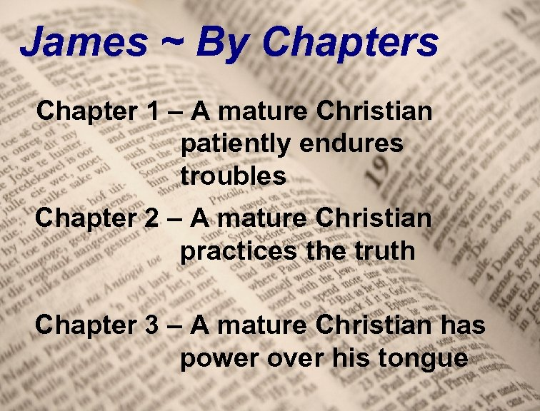 James ~ By Chapters Chapter 1 – A mature Christian patiently endures troubles Chapter