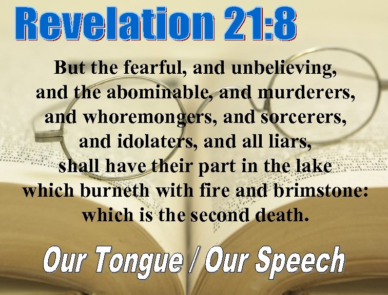 But the fearful, and unbelieving, and the abominable, and murderers, and whoremongers, and sorcerers,