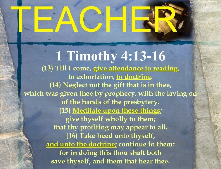 TEACHER 1 Timothy 4: 13 -16 (13) Till I come, give attendance to reading,