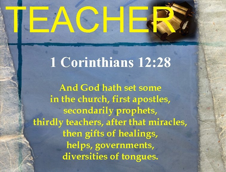 TEACHER 1 Corinthians 12: 28 And God hath set some in the church, first