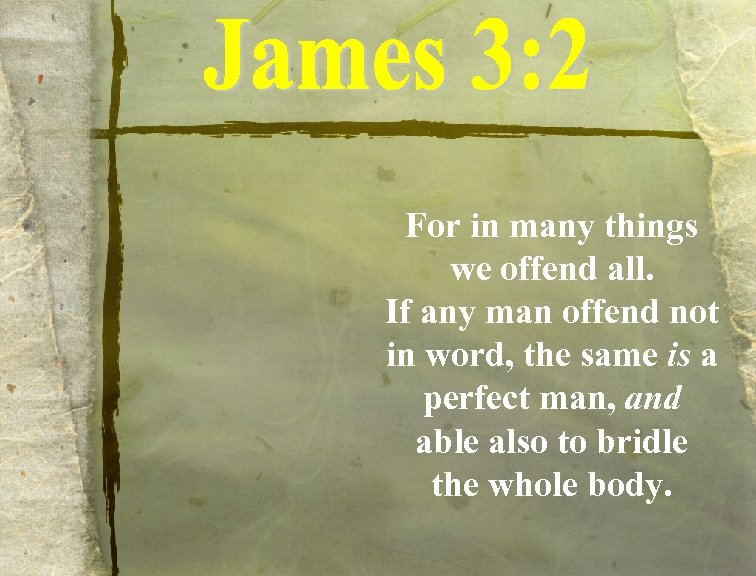 For in many things we offend all. If any man offend not in word,