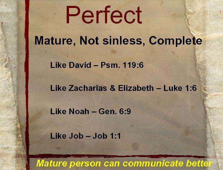 Perfect Mature, Not sinless, Complete Like David – Psm. 119: 6 Like Zacharias &