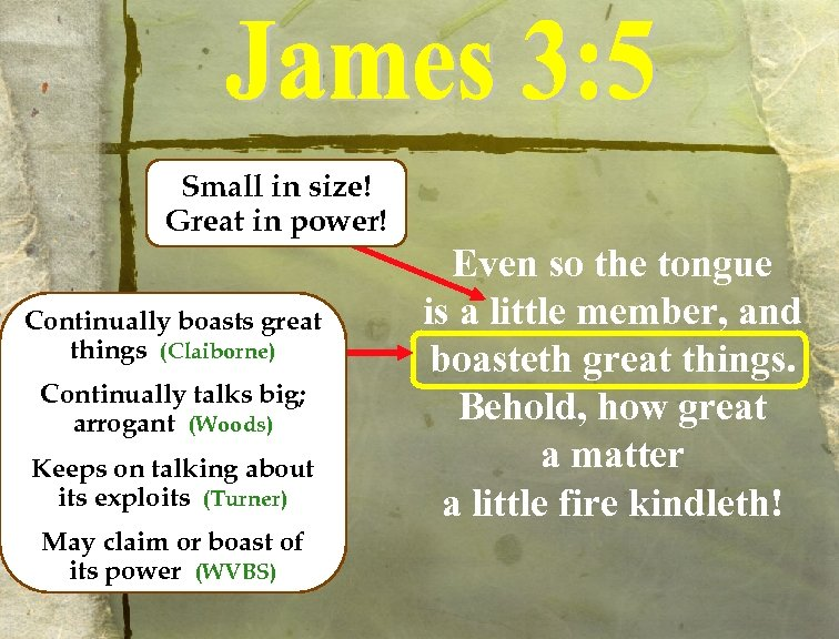 Small in size! Great in power! Continually boasts great things (Claiborne) Continually talks big;