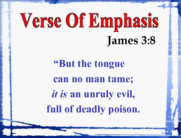 """James 3: 8 """"But the tongue can no man tame; it is an unruly"""