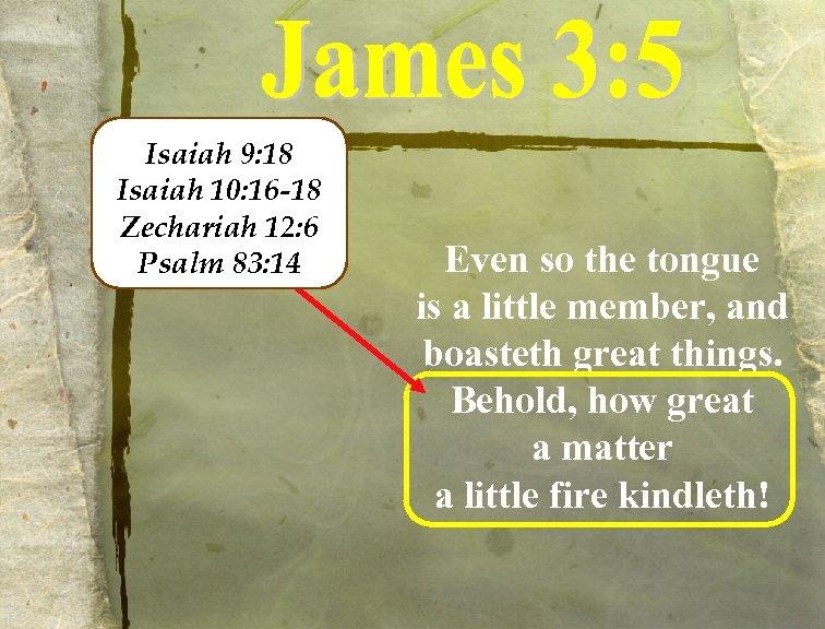 Isaiah 9: 18 Isaiah 10: 16 -18 Zechariah 12: 6 Psalm 83: 14 Even
