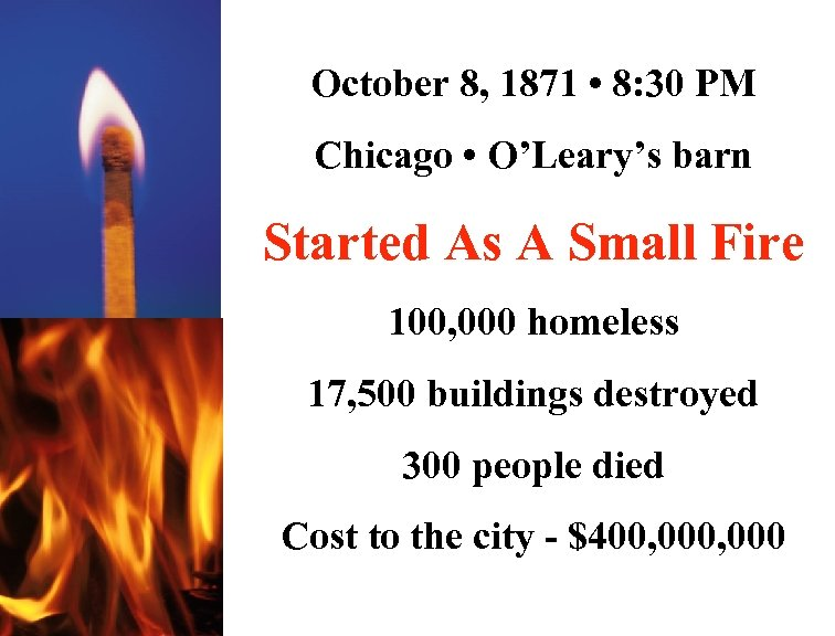 October 8, 1871 • 8: 30 PM Chicago • O'Leary's barn Started As A